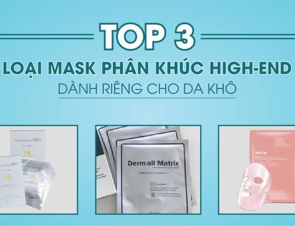 Top 3 mặt nạ phân khúc high - end dành riêng cho da khô cằn